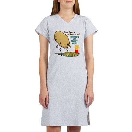 How Fries Are Really Made Women's Nightshirt. The Truth is Revealed. A whistle-blower recently revealed photo's of how french fries are really made. The truth has shocked millions around the world. See this funny potato cartoon illustration graphic.