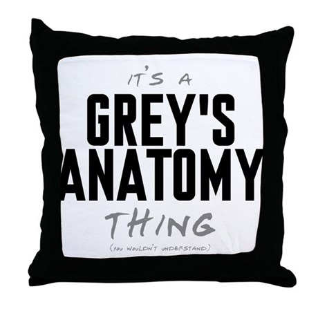 It's a Grey's Anatomy Thing Throw Pillow by wheetv10