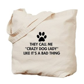 Crazy Dog Lady Tote Bags. They call me crazy dog lady like it's a bad thing.