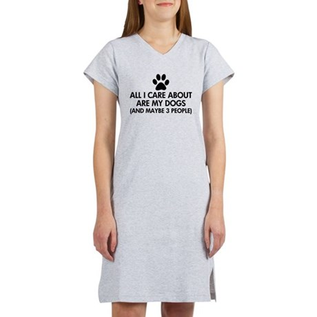 All I Care About Are My Dogs Sa Women's Nightshirt. All I care about are my dogs, and maybe 3 people. Funny Dog lover saying / quote. With a black paw print graphic.