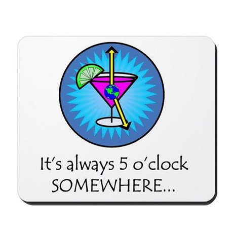 Always 5 OClock Somewhere Mousepad By Fiveoclock