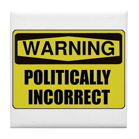 Politically Incorrect Tile Coaster by TheTeeRoom