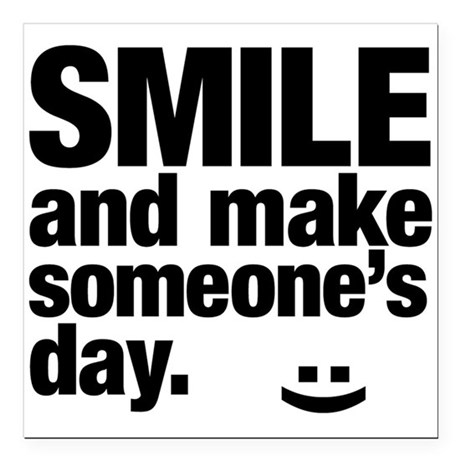 "Smile and make someone's day. Square Car Magnet 3"" by ..."