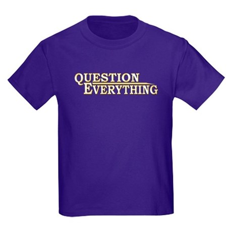 Question Everything Kids Dark T-Shirt Question Everything ...