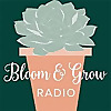 Bloom and Grow Radio   Podcast about Flowers