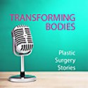 Transforming Bodies Plastic Surgery Stories