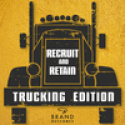 Recruit & Retain | Trucking Edition