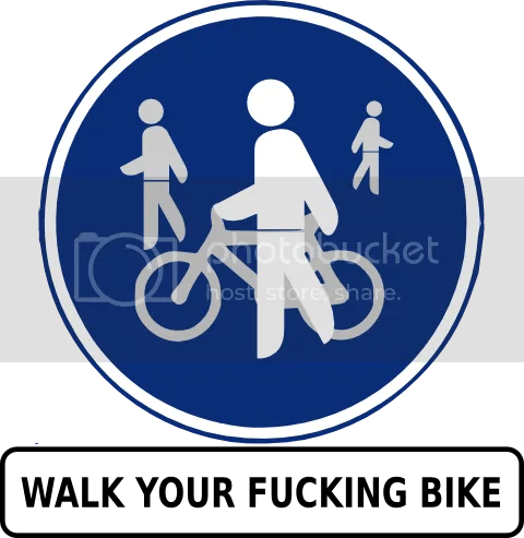 [Señal: walk your fucking bike]