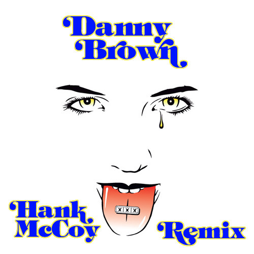 Danny Brown XXX Hank McCoy Remix Ep