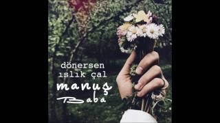 Manuş Baba Haberin Var Mı? (Official Audio)
