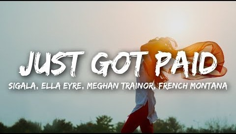 Download Music Sigala, Ella Eyre, Meghan Trainor - Just Got Paid (Lyrics) ft. French Montana