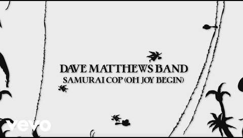Download Music Dave Matthews Band - Samurai Cop (Oh Joy Begin) (Visualizer)