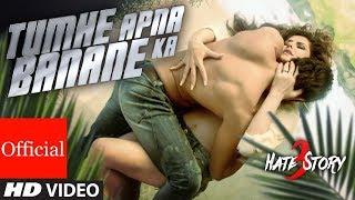Hate Story 3 , Tumhe Apna Banane Ka Full Video Song