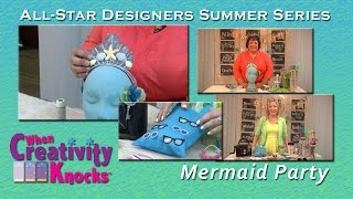 All-Star Designers Summer Series: Mermaid Party Part 1