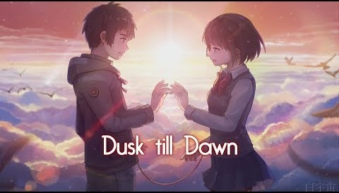 Download Music 「Nightcore」→ Dusk Till Dawn (Switching Vocals)