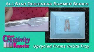 All-Star Designers Summer Series - Upcycled Frame Initial Tray