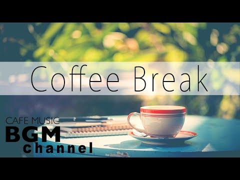 Coffee Break - Jazz & Bossa Nova Music - Relaxing Cafe Music For Work, Study