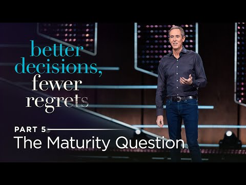 Better Decisions, Fewer Regrets, Part 5: The Maturity Question // Andy Stanley