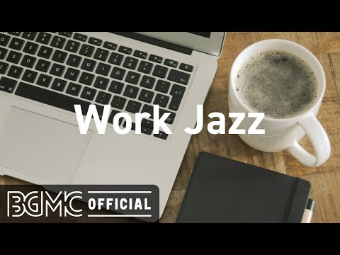 Work Jazz: Relaxing Jazz for Work and Study - Background Instrumental Concentration Music