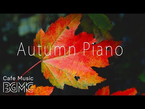 🍁Autumn Piano Jazz - Chill Out Jazz Music - Slow Cafe Jazz Lounge for Work & Study
