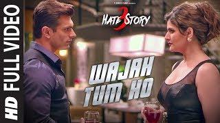 WAJAH TUM HO Full Video Song , HATE STORY 3 Songs , Zareen Khan, Karan Singh Grover , T Series