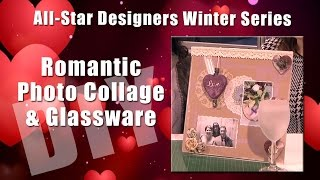 All-Star Designers Winter Series: Romantic Glass and Photo Collage