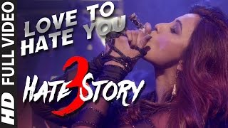 'LOVE TO HATE YOU' Video Song , HATE STORY 3 Songs (2015), Daisy Shah's BOLDEST Look , T Series
