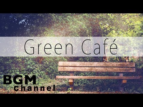 Green Cafe Music - Relaxing Bossa Nova & Jazz Music For Study, Work