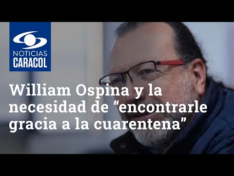 "William Ospina y la necesidad de ""encontrarle gracia a la cuarentena"""