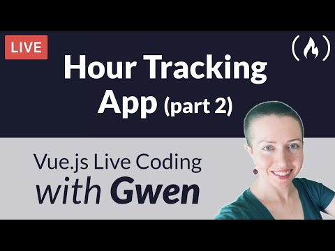 Live Coding Project: Create an Hour Tracking App using Vue.js (Part 2) - with Gwen Faraday