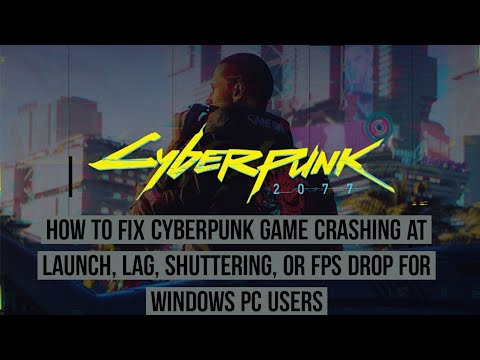 How to Fix Cyberpunk Game Crashing at Launch, Lag, shuttering or FPS drop
