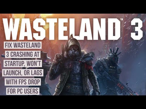 How to Fix Wasteland 3 crashing at Startup, Won't launch, or lags with FPS drop for PC users