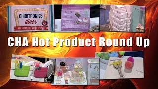 CHA Hot Products Round Up