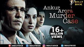 Ankur Arora Murder Case Full Movie , Hindi Movies 2018 Full Movie , Kay Kay Menon , Tisca Chopra