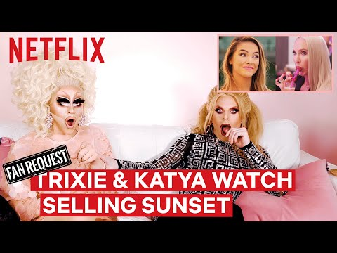 Drag Queens Trixie Mattel & Katya React to Selling Sunset | I Like to Watch | Netflix