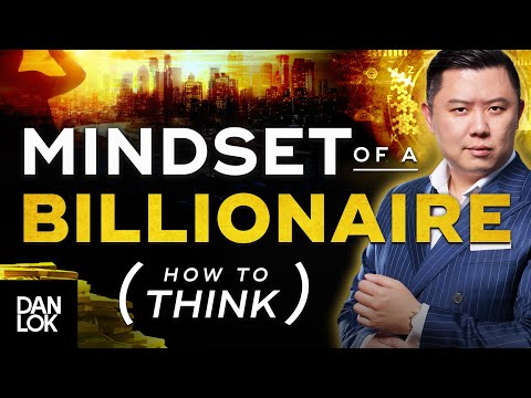 The Mindset Of A Billionaire - Learn How To Think Correctly