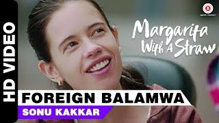 Foreign Balamwa , Margarita With A Straw , Sonu Kakkar , Kalki Koechlin , Mikey McCleary