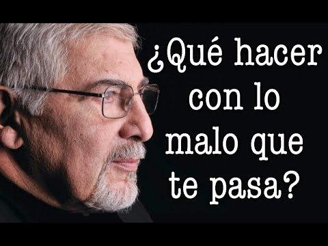 Jorge Bucay - ¿ Qué hacer con lo malo que te pasa ?