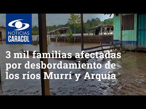 Tres mil familias afectadas en Vigía del Fuerte por desbordamiento de los ríos Murrí y Arquía