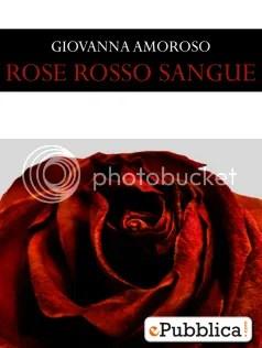 ROSE ROSSO SANGUE - Giovanna Amoroso - ePubblica.com