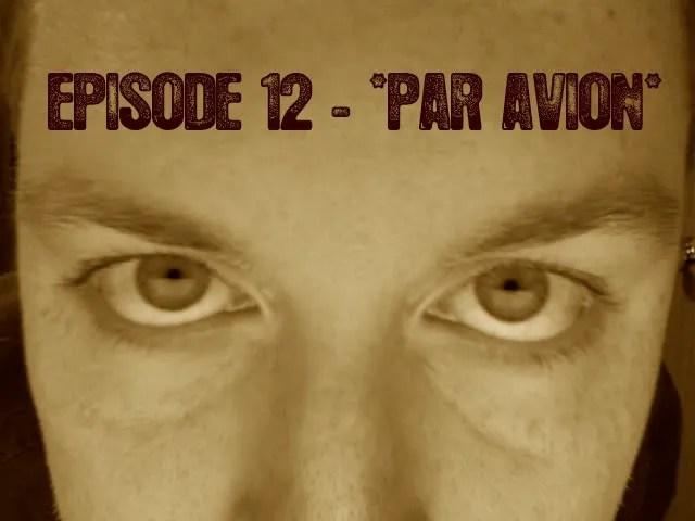 Episode 12 - Par Avion.