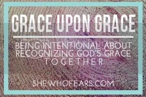 She Who Fears || Grace Upon Grace