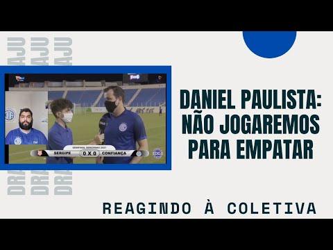 Daniel Paulista: Não jogaremos para empatar   Reagindo à coletiva   Campeonato Sergipano