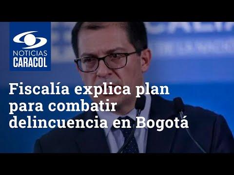 Fiscalía explica plan para combatir delincuencia en Bogotá, que se disparó en plena pandemia