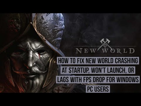 How to Fix new World Crashing at Startup, won't launch, or lags with FPS drop