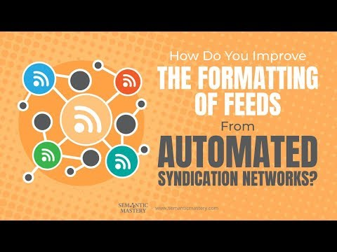 How Do You Improve The Formatting Of Feeds That Are Automated From Syndication Networks?