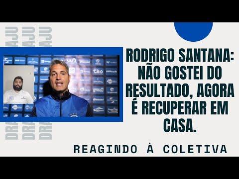 Rodrigo Santana: Não gostei do resultado, agora é recuperar em casa. | Reagindo à coletiva
