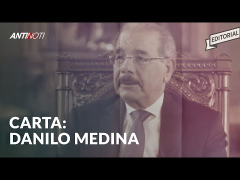 Carta A Danilo Medina [El Abucheo]   El Antinoti