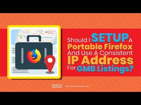 Should You Set up A Portable FireFox Browser And Use A Consistent IP Address With The GMB Listings Y