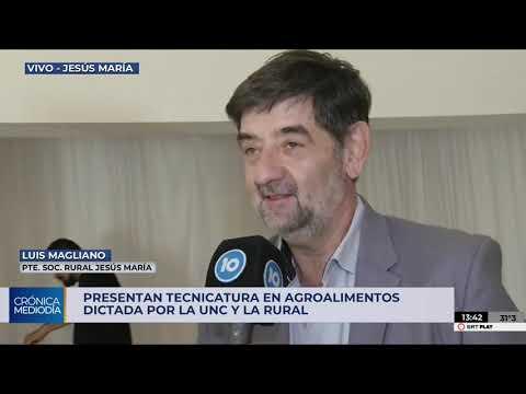 Luis Magliano sobre la tecnicatura en agroalimentos que se dicta en Jesús María